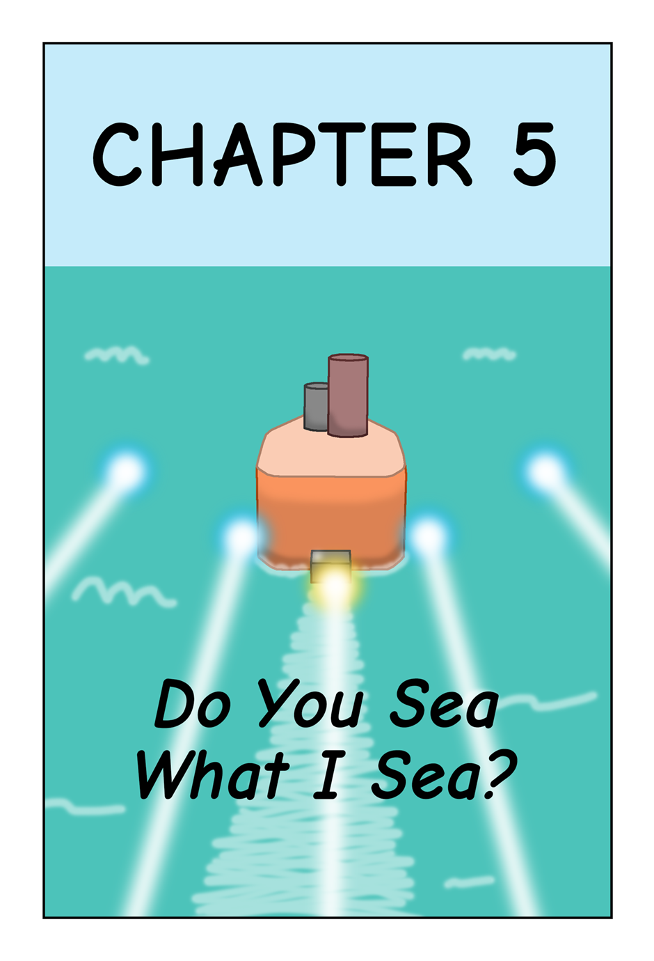 CHAPTER 5 - DO YOU SEA WHAT I SEA?