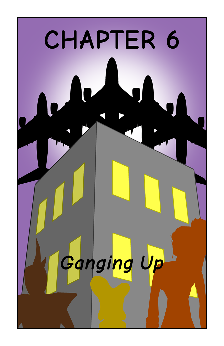 CHAPTER 6 - GANGING UP
